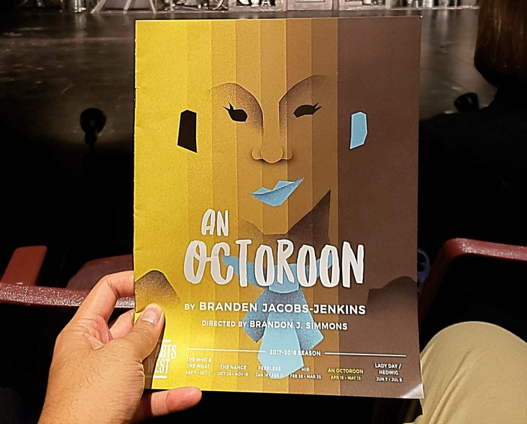 "Opening weekend of the play An Octoroon. I think they were trying to be ""edgy theatre"" but ended up being just bizarre. They also did whiteface, blackface, & redface. Not sure what was the point of all the offensive depictions."